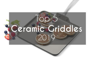 Ceramic Griddle – Top 5 Picks for 2019